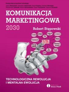 """""""Komunikacja marketingowa 2030"""" Robert Stępowski"""