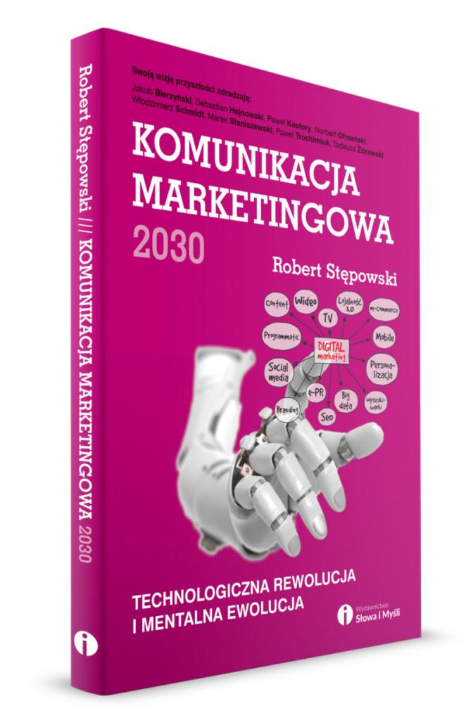 """Robert Stępowski. """"Komunikacja marketingowa 2030""""."""