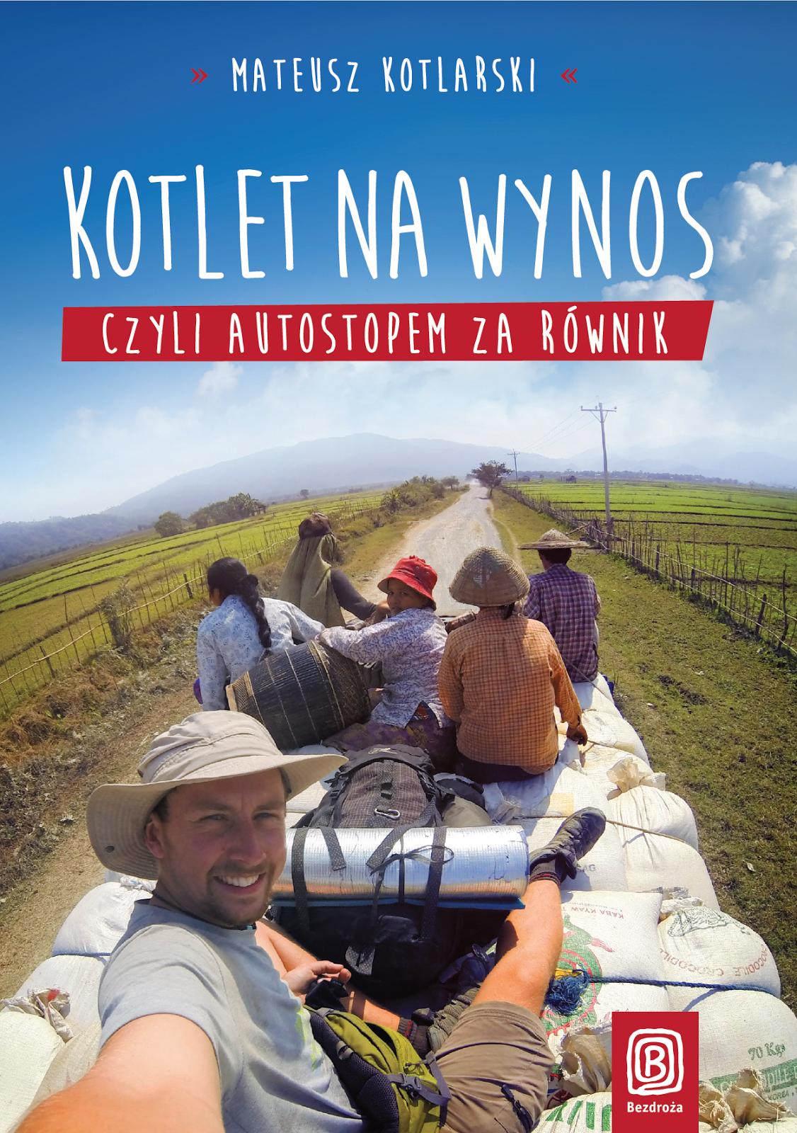 """Mateusz Kotlarski """"Kotlet na wynos czyli autostopem za równik"""""""